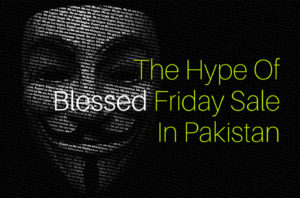 The Hype Of Blessed Friday Sale In Pakistan - Connecting.Pk