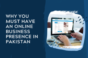 Why You Must Have An Online Business Presence In Pakistan - Connecting.Pk