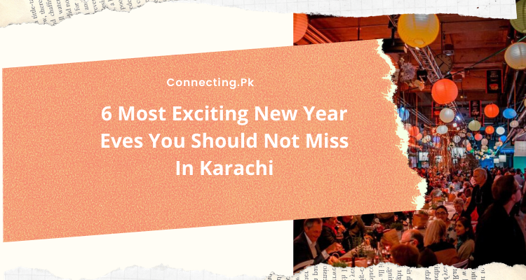 6 Most Exciting New Year Eves You Should Not Miss In Karachi