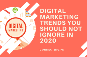 Digital Marketing Trends You Should Not Ignore In 2020 | Connecting.Pk