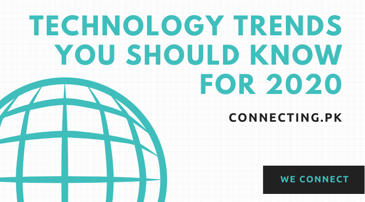 Technology Trends You Should Know For 2020