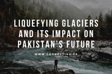 Liquefying Glaciers And Its Impact On Pakistan's Future