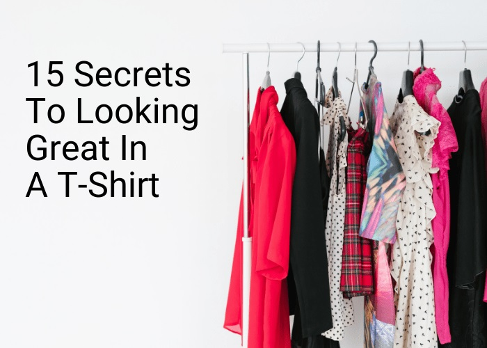 15 Secrets To Looking Great In A T-Shirt